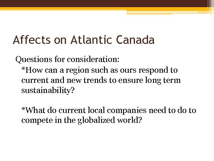 Affects on Atlantic Canada Questions for consideration: *How can a region such as ours