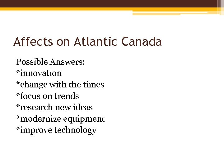 Affects on Atlantic Canada Possible Answers: *innovation *change with the times *focus on trends