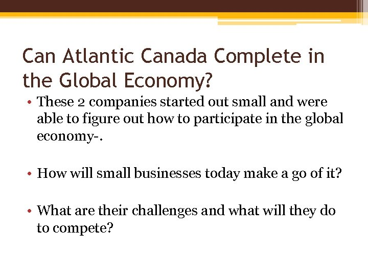 Can Atlantic Canada Complete in the Global Economy? • These 2 companies started out