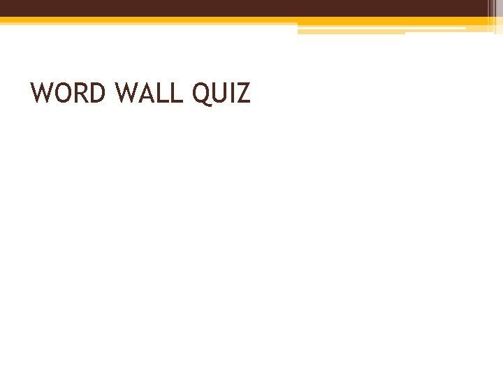 WORD WALL QUIZ