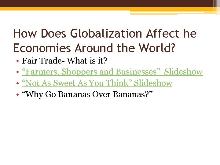 How Does Globalization Affect he Economies Around the World? • • Fair Trade- What