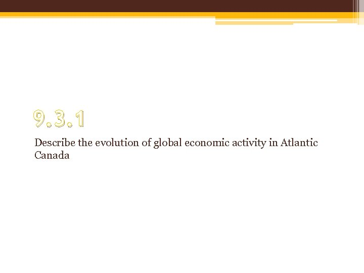9. 3. 1 Describe the evolution of global economic activity in Atlantic Canada