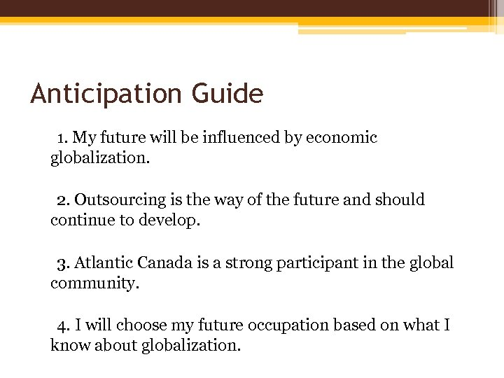 Anticipation Guide 1. My future will be influenced by economic globalization. 2. Outsourcing is