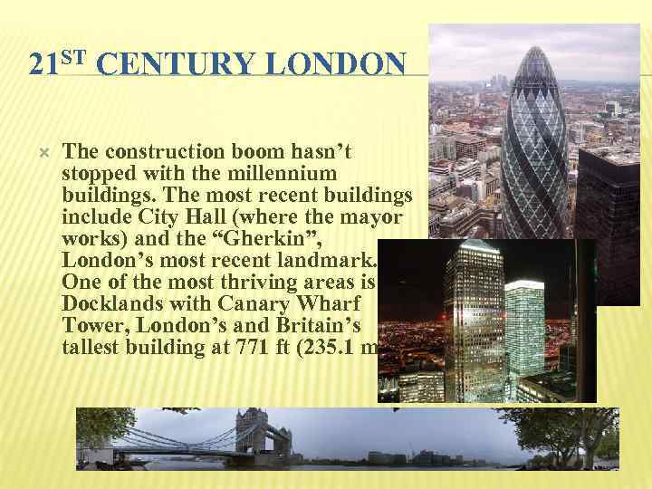 21 ST CENTURY LONDON The construction boom hasn't stopped with the millennium buildings. The