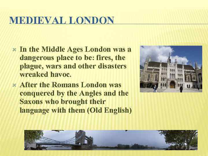 MEDIEVAL LONDON In the Middle Ages London was a dangerous place to be: fires,