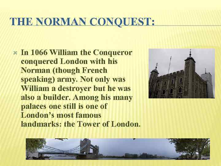 THE NORMAN CONQUEST: In 1066 William the Conqueror conquered London with his Norman (though