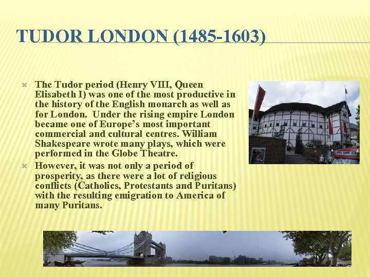 TUDOR LONDON (1485 -1603) The Tudor period (Henry VIII, Queen Elisabeth I) was one