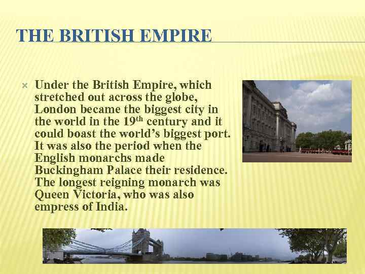 THE BRITISH EMPIRE Under the British Empire, which stretched out across the globe, London