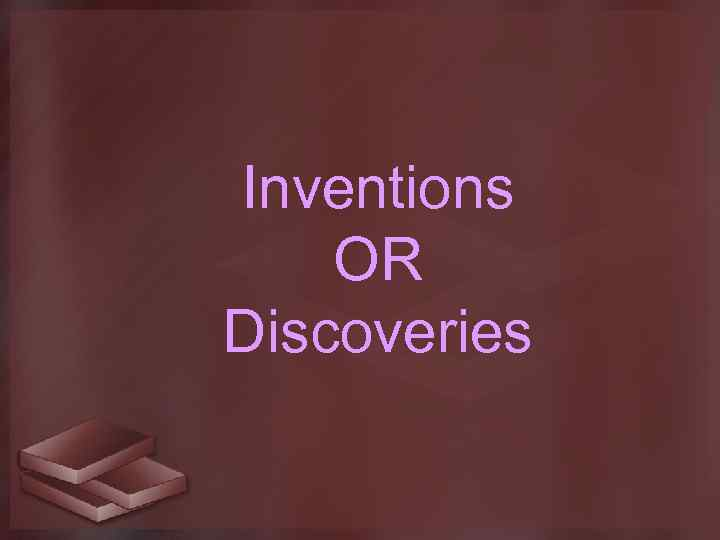 Inventions OR Discoveries