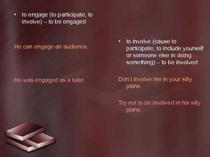 • to engage (to participate, to involve) – to be engaged He can