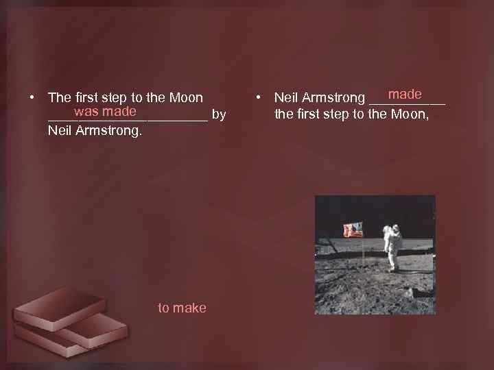 • The first step to the Moon was made ___________ by Neil Armstrong.