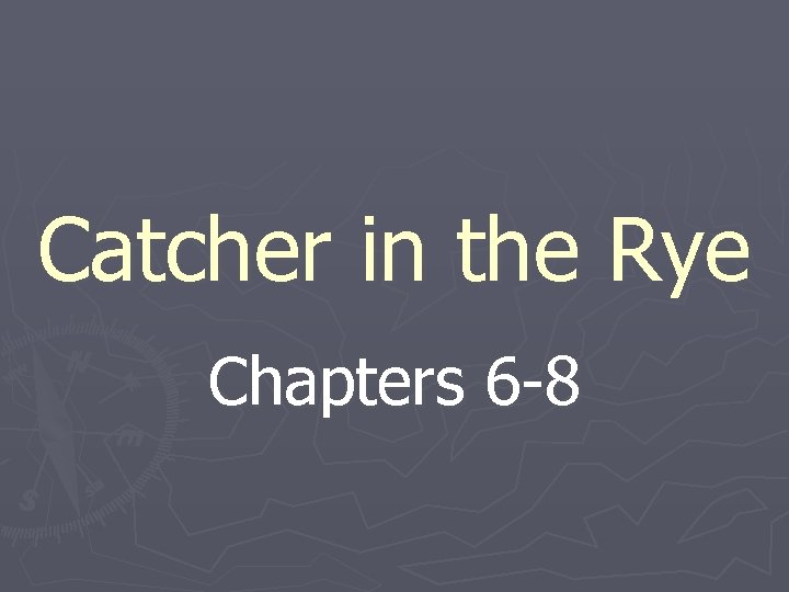 Catcher in the Rye Chapters 6 -8