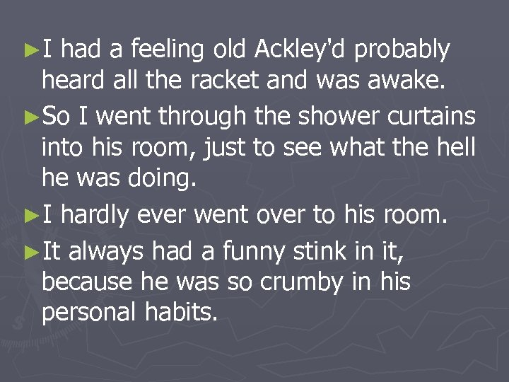 ►I had a feeling old Ackley'd probably heard all the racket and was awake.