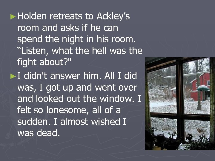 ► Holden retreats to Ackley's room and asks if he can spend the night