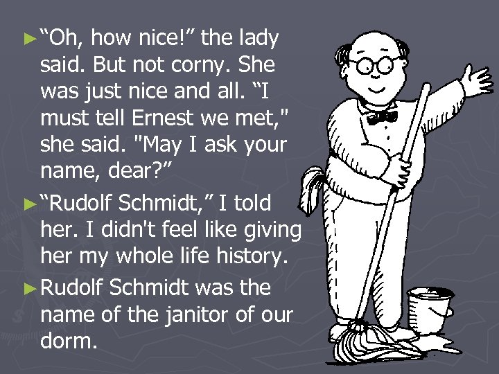 """► """"Oh, how nice!"""" the lady said. But not corny. She was just nice"""