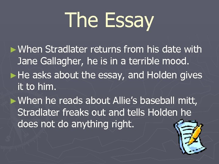 The Essay ► When Stradlater returns from his date with Jane Gallagher, he is