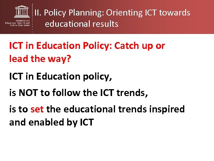 II. Policy Planning: Orienting ICT towards educational results ICT in Education Policy: Catch up