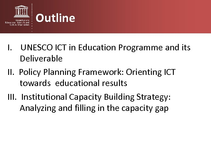 Outline I. UNESCO ICT in Education Programme and its Deliverable II. Policy Planning Framework: