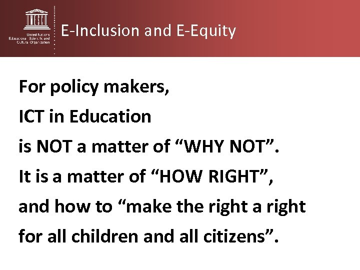 E-Inclusion and E-Equity For policy makers, ICT in Education is NOT a matter of