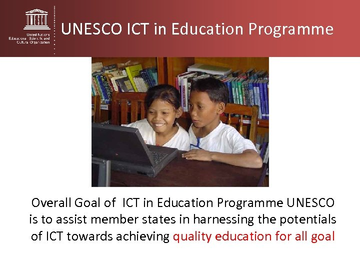 UNESCO ICT in Education Programme Overall Goal of ICT in Education Programme UNESCO is