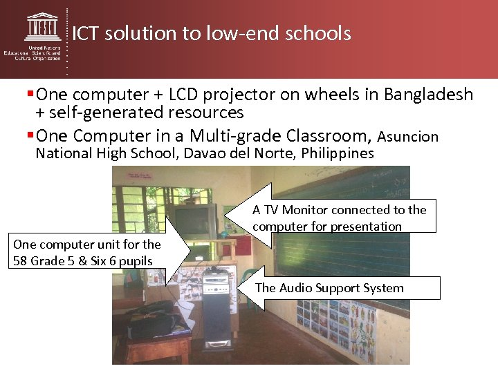 ICT solution to low-end schools § One computer + LCD projector on wheels in