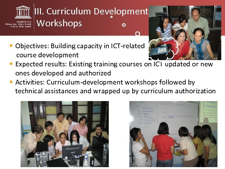 III. Curriculum Development Workshops § Objectives: Building capacity in ICT-related course development § Expected
