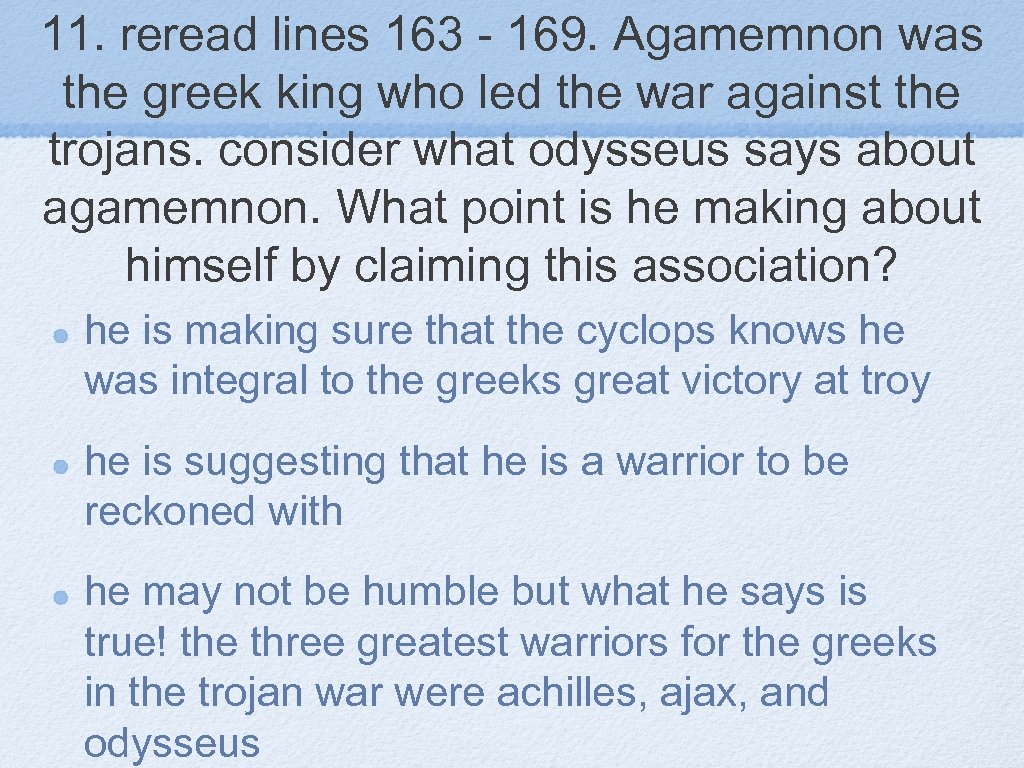 11. reread lines 163 - 169. Agamemnon was the greek king who led the