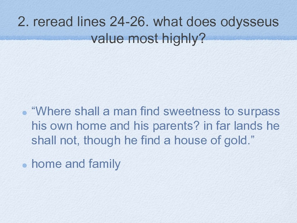 "2. reread lines 24 -26. what does odysseus value most highly? ""Where shall a"
