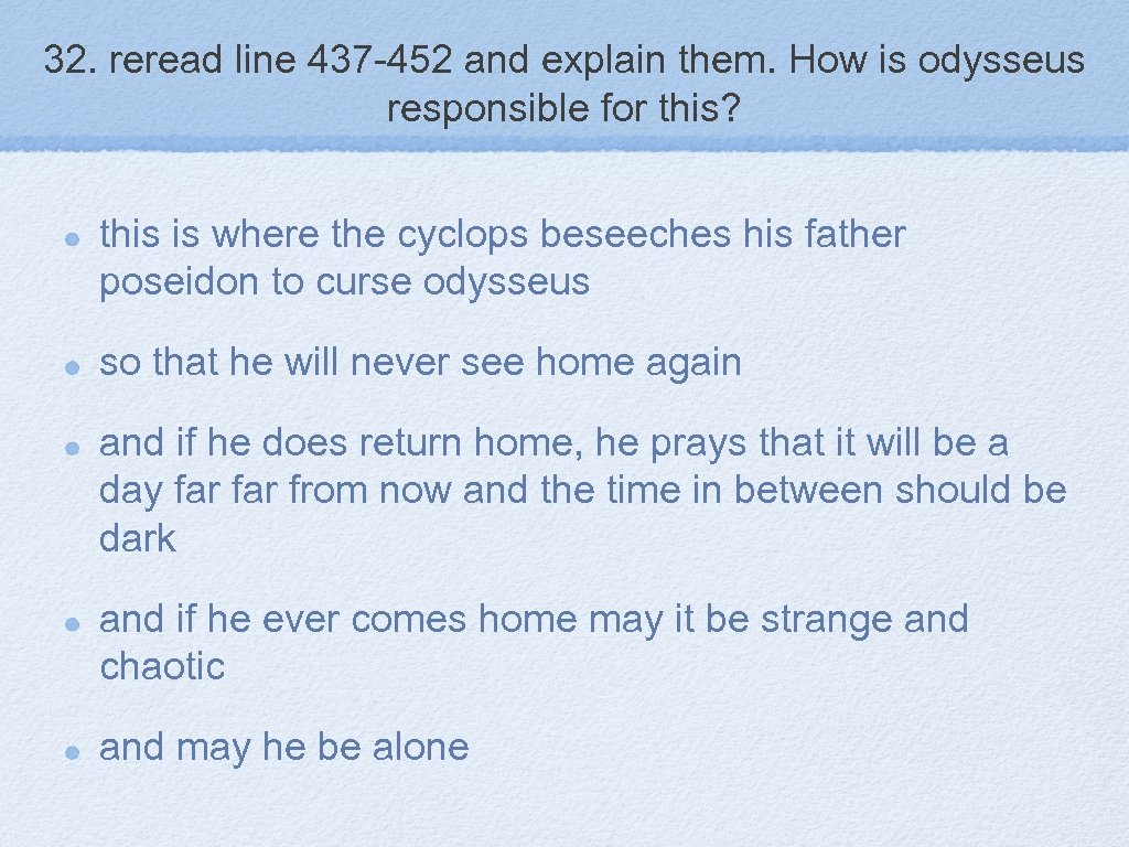 32. reread line 437 -452 and explain them. How is odysseus responsible for this?
