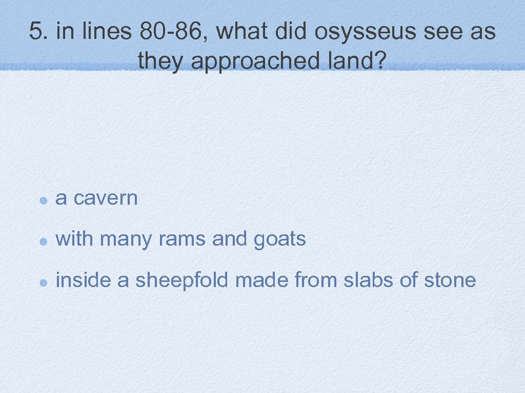 5. in lines 80 -86, what did osysseus see as they approached land? a