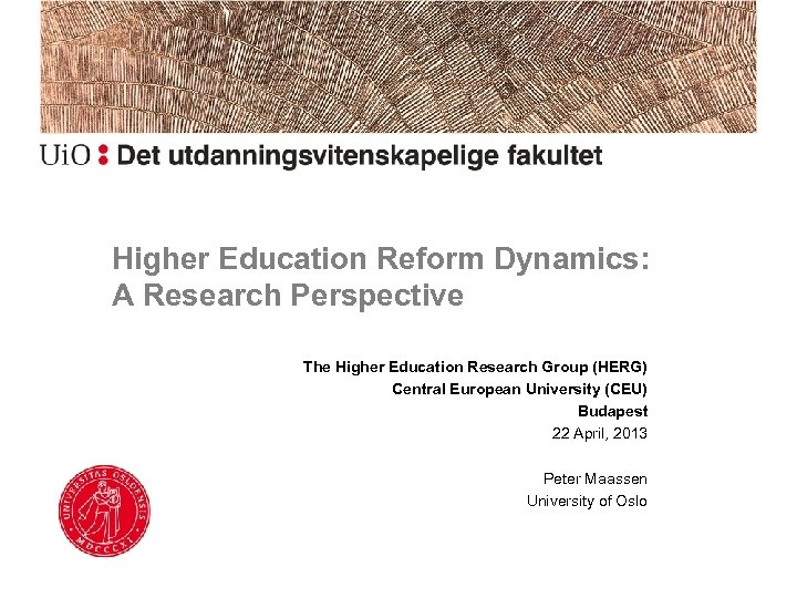 Higher Education Reform Dynamics: A Research Perspective The Higher Education Research Group (HERG) Central