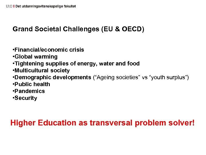 Grand Societal Challenges (EU & OECD) • Financial/economic crisis • Global warming • Tightening
