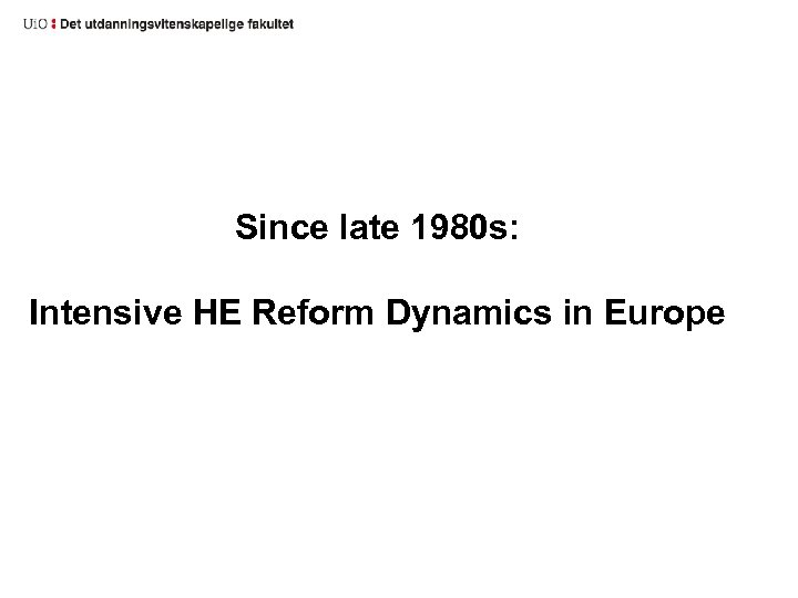 Since late 1980 s: Intensive HE Reform Dynamics in Europe