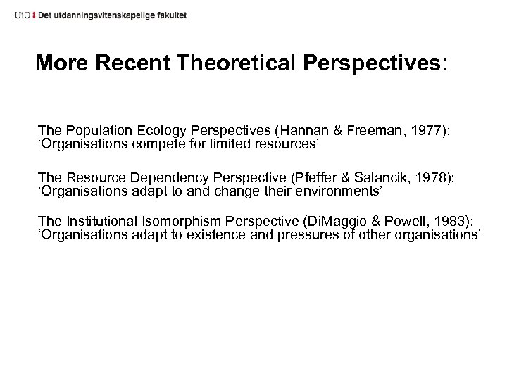 More Recent Theoretical Perspectives: The Population Ecology Perspectives (Hannan & Freeman, 1977): 'Organisations compete