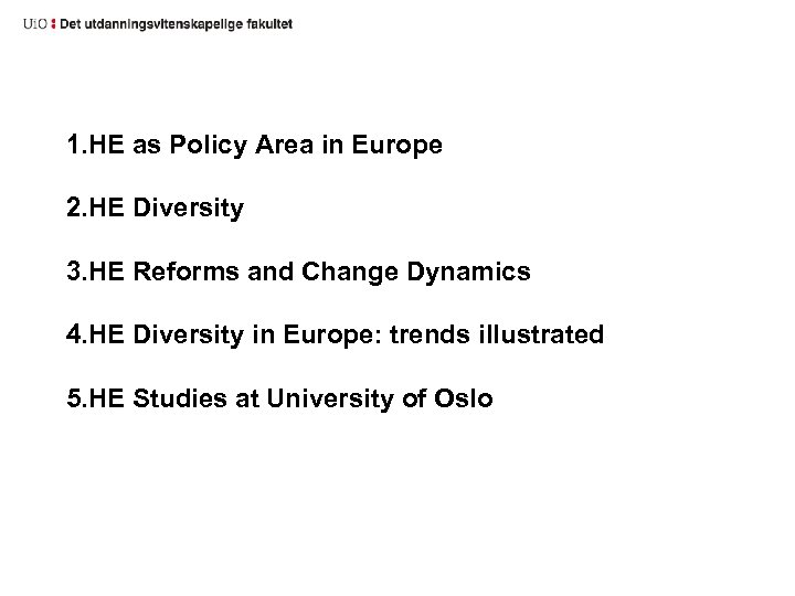1. HE as Policy Area in Europe 2. HE Diversity 3. HE Reforms and