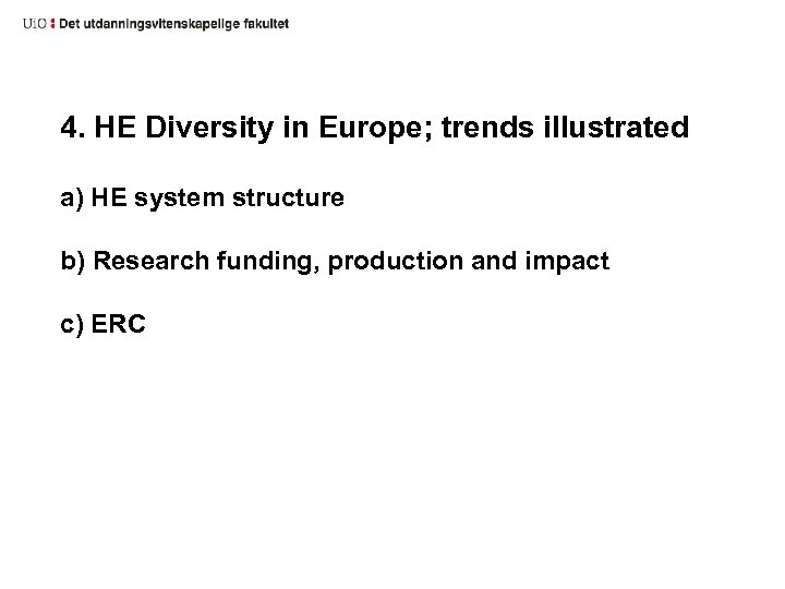 4. HE Diversity in Europe; trends illustrated a) HE system structure b) Research funding,