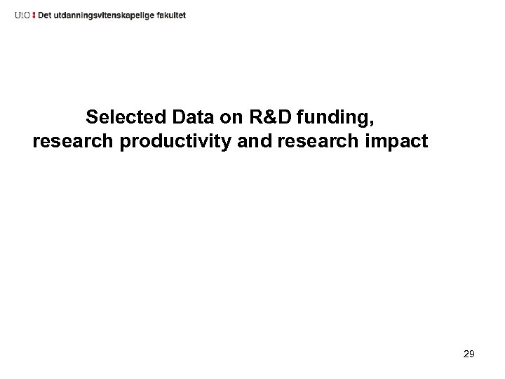 Selected Data on R&D funding, research productivity and research impact 29