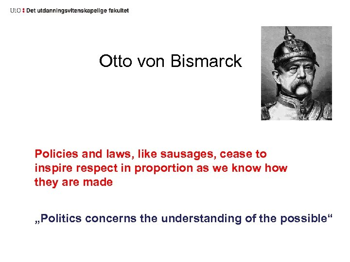 Otto von Bismarck Policies and laws, like sausages, cease to inspire respect in proportion