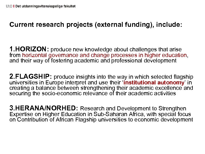 Current research projects (external funding), include: 1. HORIZON: produce new knowledge about challenges that