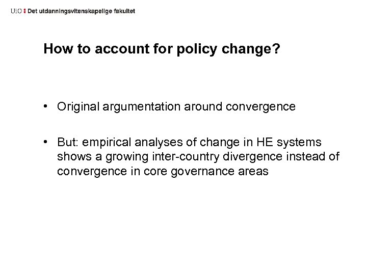 How to account for policy change? • Original argumentation around convergence • But: empirical