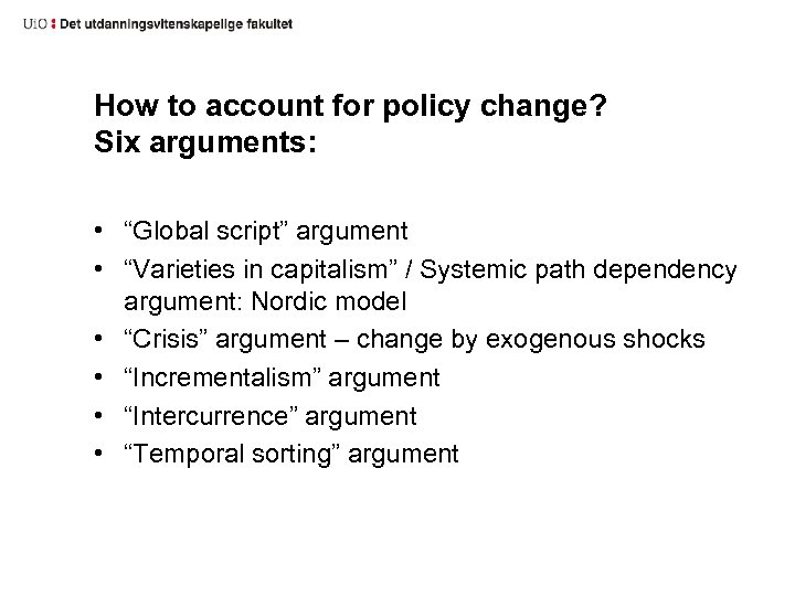 """How to account for policy change? Six arguments: • """"Global script"""" argument • """"Varieties"""