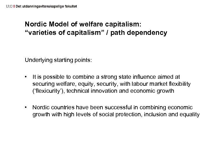 "Nordic Model of welfare capitalism: ""varieties of capitalism"" / path dependency Underlying starting points:"