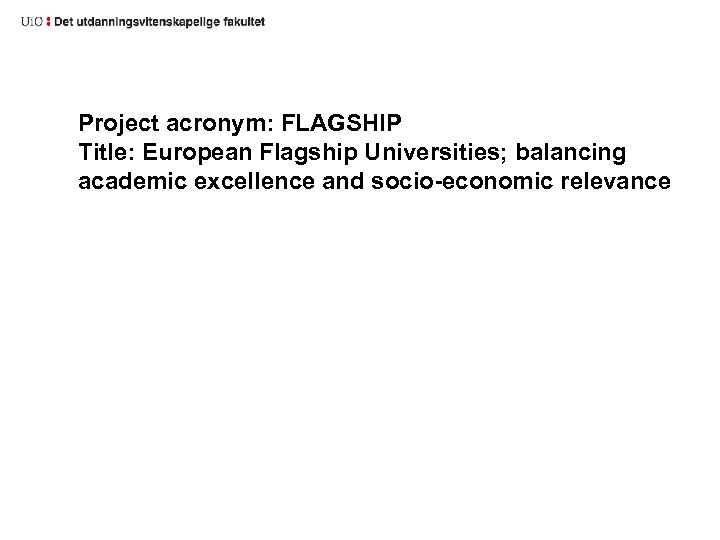 Project acronym: FLAGSHIP Title: European Flagship Universities; balancing academic excellence and socio-economic relevance