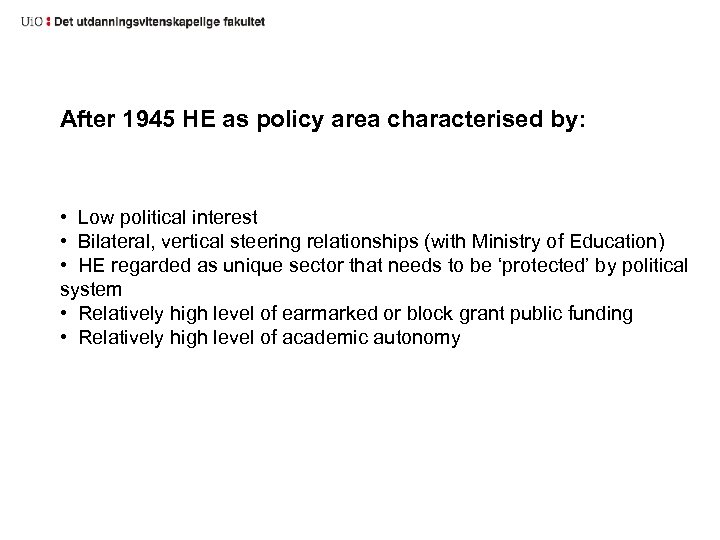 After 1945 HE as policy area characterised by: • Low political interest • Bilateral,