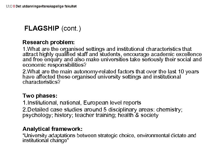 FLAGSHIP (cont. ) Research problem: 1. What are the organised settings and institutional characteristics