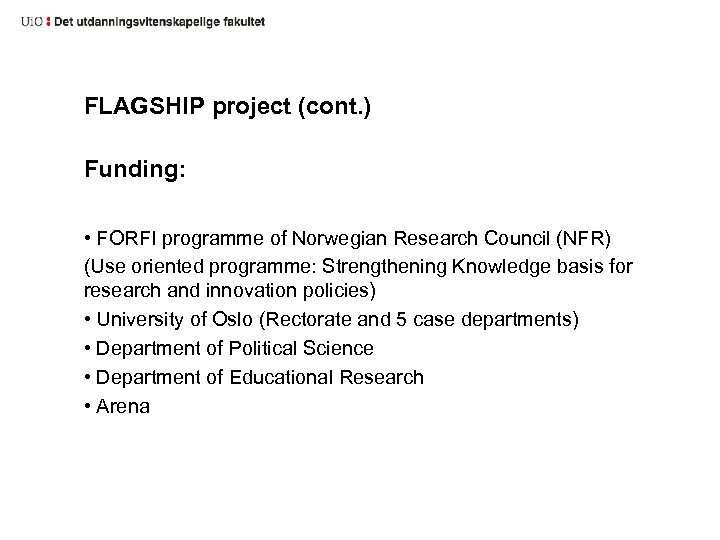 FLAGSHIP project (cont. ) Funding: • FORFI programme of Norwegian Research Council (NFR) (Use