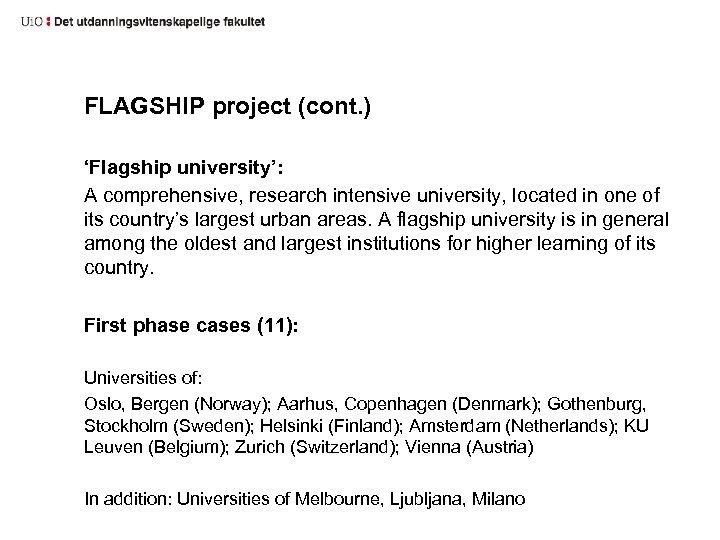 FLAGSHIP project (cont. ) 'Flagship university': A comprehensive, research intensive university, located in one