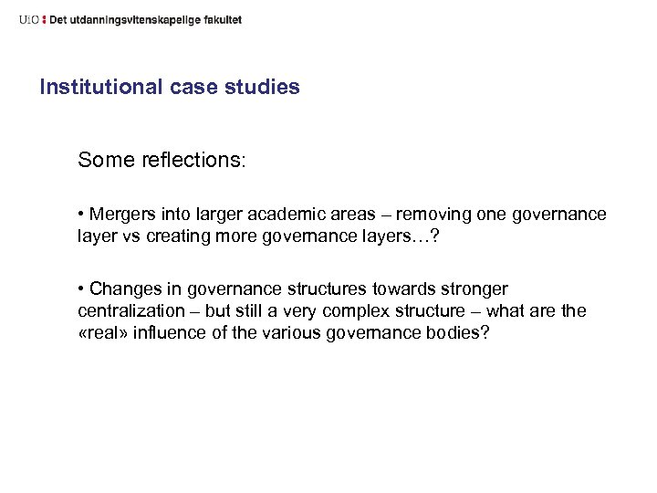 Institutional case studies Some reflections: • Mergers into larger academic areas – removing one