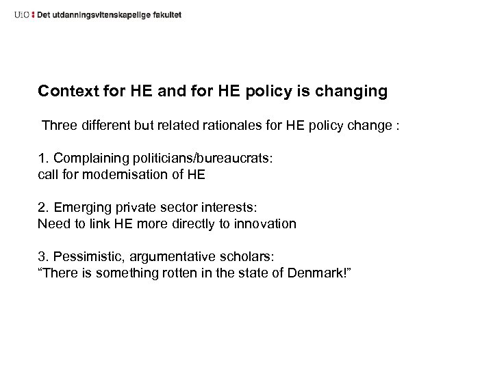 Context for HE and for HE policy is changing Three different but related rationales