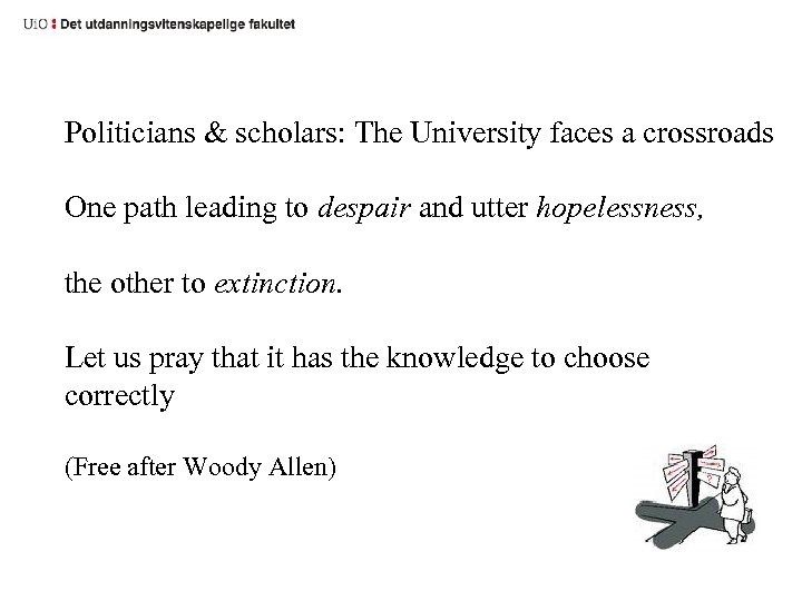 Politicians & scholars: The University faces a crossroads One path leading to despair and